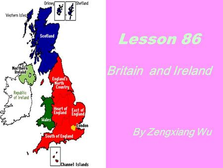 Lesson 86 Britain and Ireland By Zengxiang Wu.
