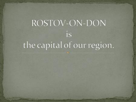 Rostov-on-Don is a political, economic and cultural centre of the Russian South. It possesses significant industrial, banking, business and research potentialities.