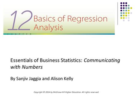 Essentials of Business Statistics: Communicating with Numbers By Sanjiv Jaggia and Alison Kelly Copyright © 2014 by McGraw-Hill Higher Education. All rights.