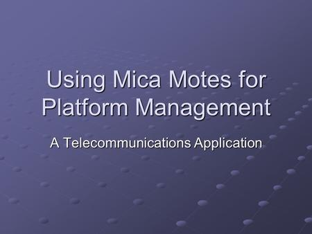 Using Mica Motes for Platform Management A Telecommunications Application.