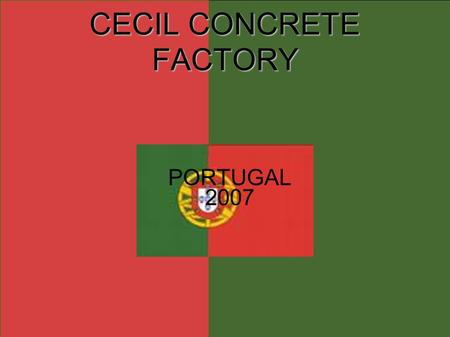 CECIL CONCRETE FACTORY PORTUGAL 2007 The production process of cement 6 stages: Quarry Extraction Raw Material Crushing Raw Material Storages Clinkerisation.