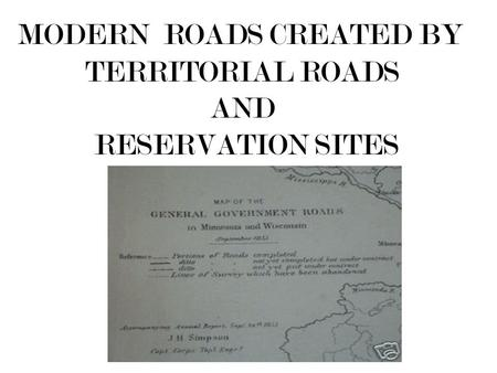TERRITORIAL ROADS AND RESERVATION SITES MODERN ROADS CREATED BY.