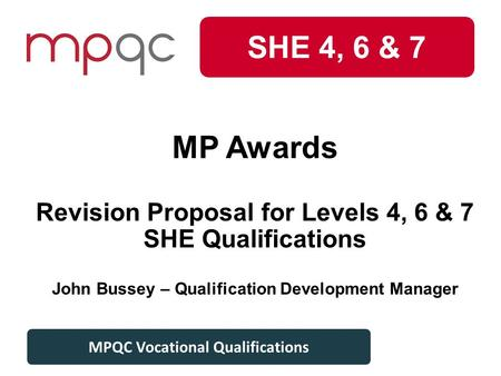 Level 3 Plant MPQC Vocational Qualifications SHE 4, 6 & 7 MPQC Vocational Qualifications MP Awards Revision Proposal for Levels 4, 6 & 7 SHE Qualifications.