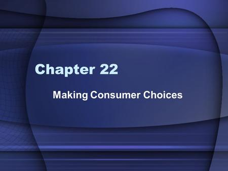 Chapter 22 Making Consumer Choices. Consumer Someone who buys and uses goods and services produced by others To become a better consumer, you must consider.