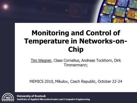University of Rostock Institute of Applied Microelectronics and Computer Engineering Monitoring and Control of Temperature in Networks-on- Chip Tim Wegner,