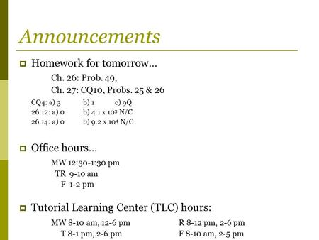 Announcements Homework for tomorrow… Ch. 26: Prob. 49, Office hours…