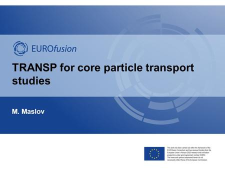 TRANSP for core particle transport studies M. Maslov.