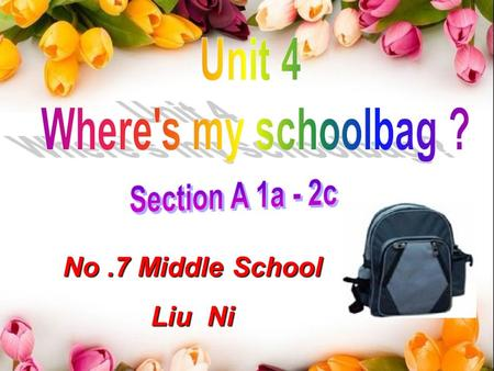 No.7 Middle School Liu Ni How many prepositions( 介词) can you find ? What are they ? in on under in front of behind between…and.. next to 在 … 里面 在 … 上面.