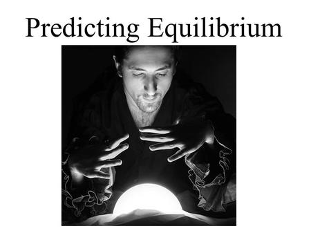 Predicting Equilibrium. Determine the reaction quotient, Q, for a system. Include: stating the direction the reaction is proceeding towards equilibrium.