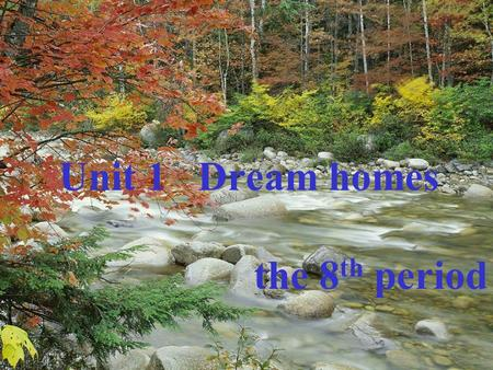 Unit 1 Dream homes the 8 th period. What kind of home do you live in ?