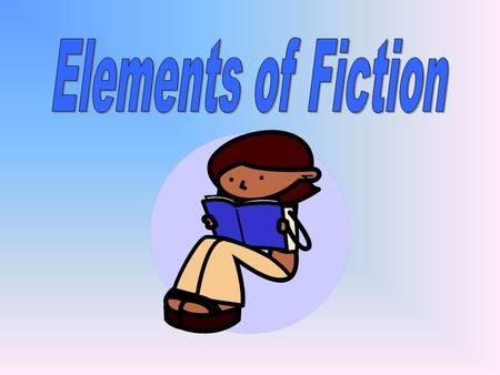 Essential Question What are the eight elements of fiction?