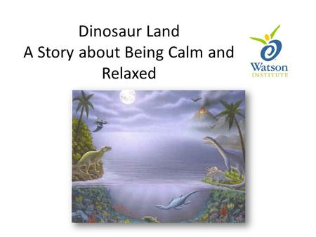 Dinosaur Land A Story about Being Calm and Relaxed.