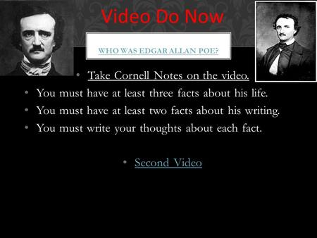 Take Cornell Notes on the video. You must have at least three facts about his life. You must have at least two facts about his writing. You must write.