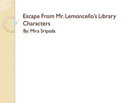 Escape From Mr. Lemoncello's Library Characters By: Mira Sripada.