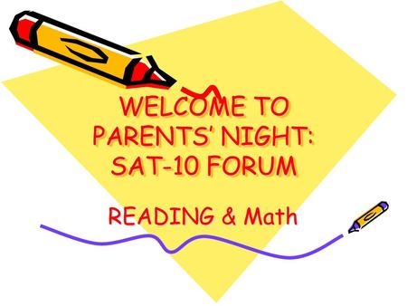 WELCOME TO PARENTS' NIGHT: SAT-10 FORUM READING & Math.