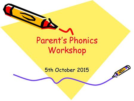 Parent's Phonics Workshop 5th October 2015. What is phonics?