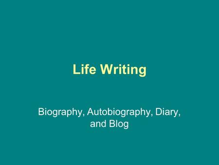 Biography, Autobiography, Diary, and Blog
