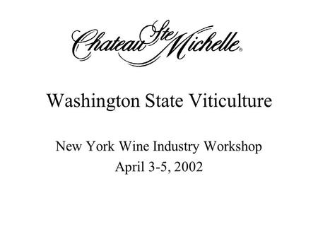 Washington State Viticulture New York Wine Industry Workshop April 3-5, 2002.