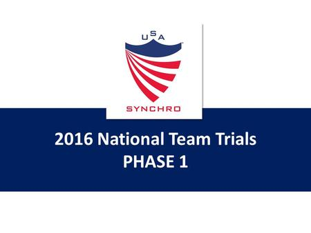2016 National Team Trials PHASE 1. PHASE 1 TRIALS Dates and Locations: Juniors:Phase 1- October 30 – Santa Clara, CA 1315 and 12&Under:Phase1- January.