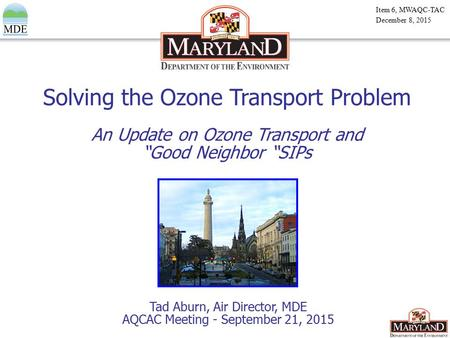 Martin O'Malley, Governor | Anthony G. Brown, Lt. Governor | Robert M. Summers, Ph.D., Secretary Solving the Ozone Transport Problem Tad Aburn, Air Director,