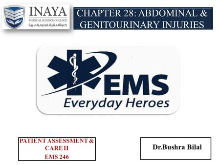 CHAPTER 28: ABDOMINAL & GENITOURINARY INJURIES PATIENT ASSESSMENT & CARE II EMS 246 Dr.Bushra Bilal.