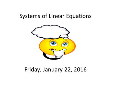 Systems of Linear Equations Friday, January 22, 2016.