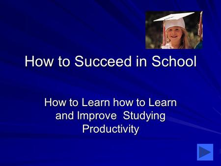 How to Succeed in School How to Learn how to Learn and Improve Studying Productivity.