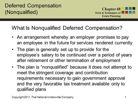 Deferred Compensation (Nonqualified) Chapter 48 Tools & Techniques of Estate Planning Copyright 2011, The National Underwriter Company1 An arrangement.