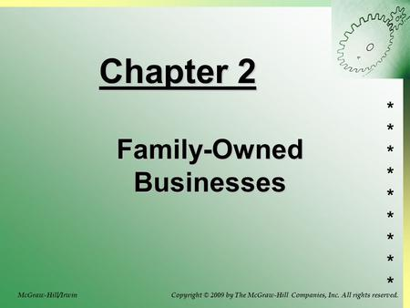 ****************** Chapter 2 Family-Owned Businesses Copyright © 2009 by The McGraw-Hill Companies, Inc. All rights reserved.McGraw-Hill/Irwin.