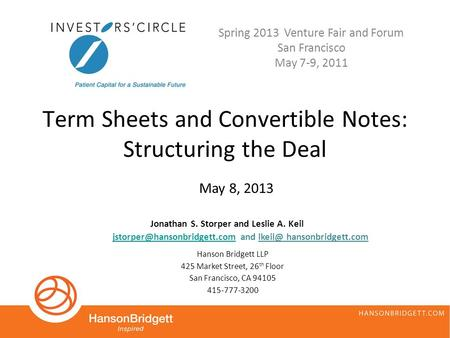 Term Sheets and Convertible Notes: Structuring the Deal Hanson Bridgett LLP 425 Market Street, 26 th Floor San Francisco, CA 94105 415-777-3200 Jonathan.