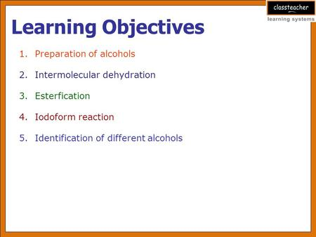 Learning Objectives 1.Preparation of alcohols 2.Intermolecular dehydration 3.Esterfication 4.Iodoform reaction 5.Identification of different alcohols.