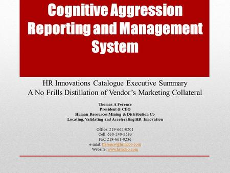 Cognitive Aggression Reporting and Management System HR Innovations Catalogue Executive Summary A No Frills Distillation of Vendor's Marketing Collateral.