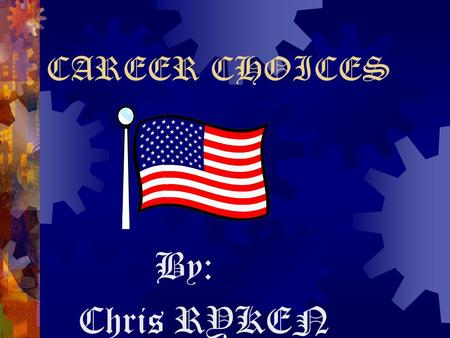 CAREER CHOICES By: Chris RYKEN. Carpentry  It usually takes 3-4 years to become a skilled carpenter with training both on the job and at school.  Job.