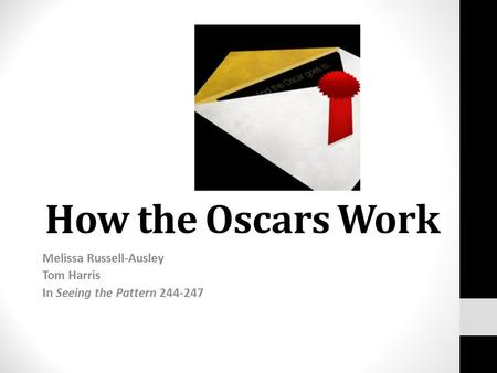 How the Oscars Work Melissa Russell-Ausley Tom Harris In Seeing the Pattern 244-247.