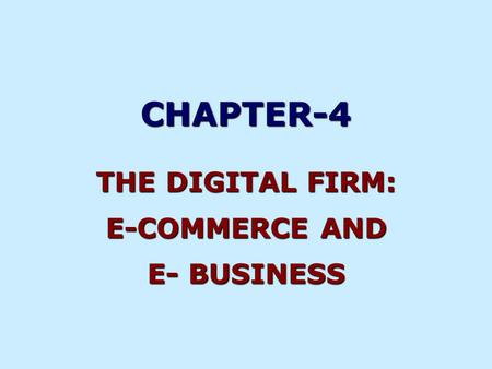 CHAPTER-4 THE DIGITAL FIRM: E-COMMERCE AND E- BUSINESS.