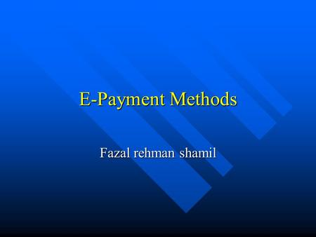 E-Payment Methods Fazal rehman shamil. 2001Daniel L. Silver2 Major Architectural Components of the Web Internet Browser Database Server Client 1 Server.