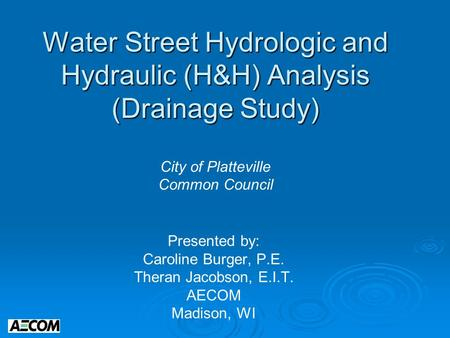 Water Street Hydrologic and Hydraulic (H&H) Analysis (Drainage Study) Water Street Hydrologic and Hydraulic (H&H) Analysis (Drainage Study) City of Platteville.