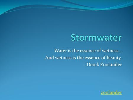 Water is the essence of wetness… And wetness is the essence of beauty. ~Derek Zoolander zoolander.