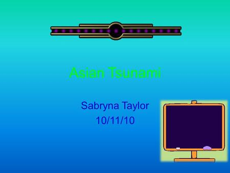 Asian Tsunami Sabryna Taylor 10/11/10 2004 Tsunami December 26, 2004: This 9.0 earthquake was generated because, in the seduction zone there was two.