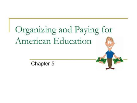 Organizing and Paying for American Education Chapter 5.