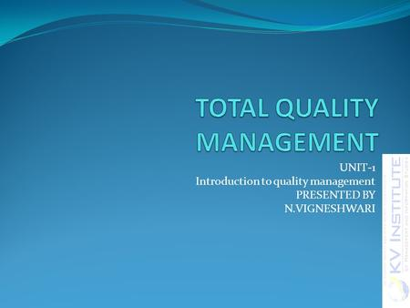 UNIT-1 Introduction to quality management PRESENTED BY N.VIGNESHWARI.