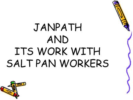 JANPATH AND ITS WORK WITH SALT PAN WORKERS. Approach……Approach…… FacilitatingFacilitating Sustainability of the initiativesSustainability of the initiatives.