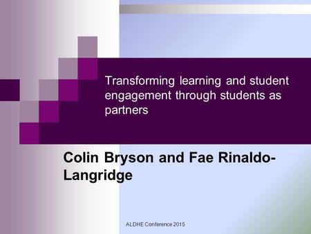 Transforming learning and student engagement through students as partners Colin Bryson and Fae Rinaldo- Langridge ALDHE Conference 2015.