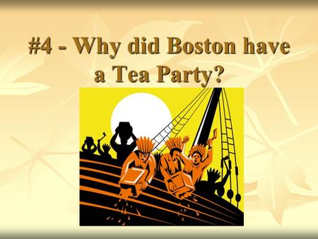 #4 - Why did Boston have a Tea Party?