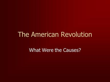 The American Revolution What Were the Causes?. Early Troubles By the middle of the 18th century differences in social customs, religious beliefs, and.