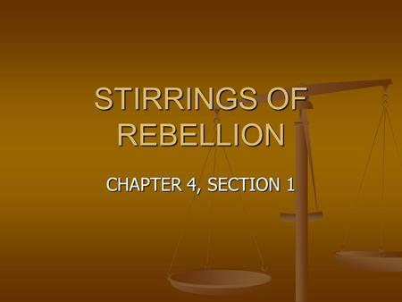 STIRRINGS OF REBELLION CHAPTER 4, SECTION 1 Ojectives Summarize colonial resistance to British attempts at Taxation Summarize colonial resistance to.