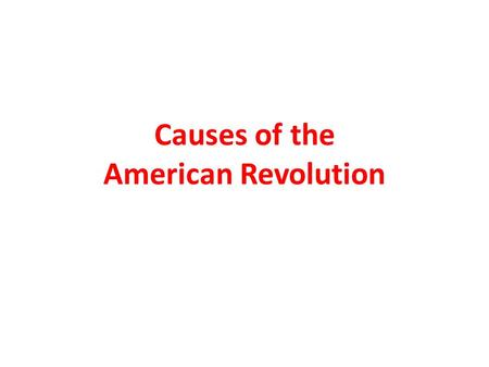 Causes of the American Revolution. Describe the colonists' political heritage. Explain the colonists' reaction to new taxes. Describe the methods the.