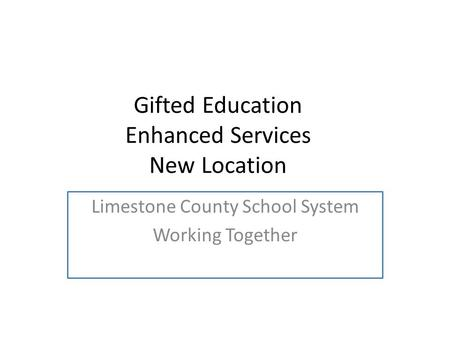 Gifted Education Enhanced Services New Location Limestone County School System Working Together.