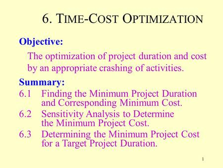 1 6. T IME -C OST O PTIMIZATION Objective: The optimization of project duration and cost by an appropriate crashing of activities. Summary: 6.1 Finding.