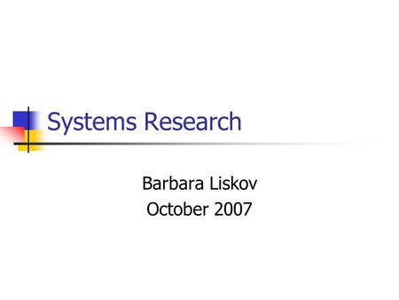Systems Research Barbara Liskov October 2007. Replication Goal: provide reliability and availability by storing information at several nodes.